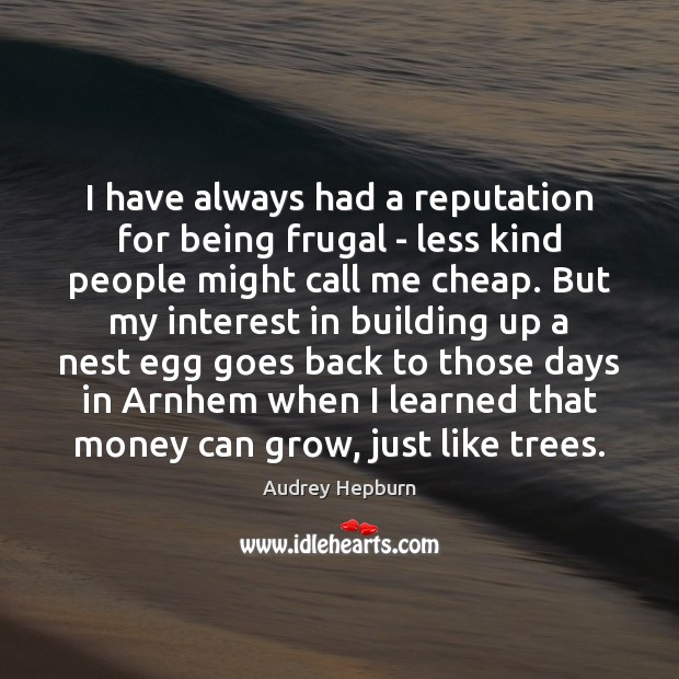 I have always had a reputation for being frugal – less kind Audrey Hepburn Picture Quote