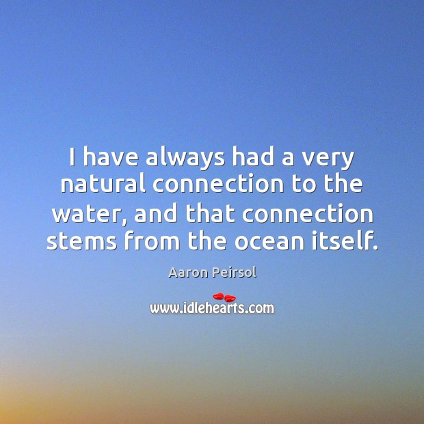 I have always had a very natural connection to the water, and Image
