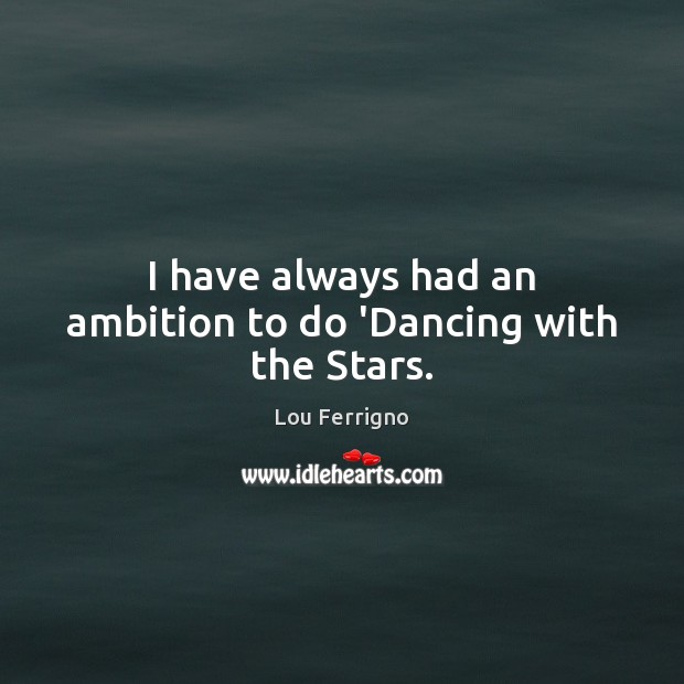 I have always had an ambition to do 'Dancing with the Stars. Image