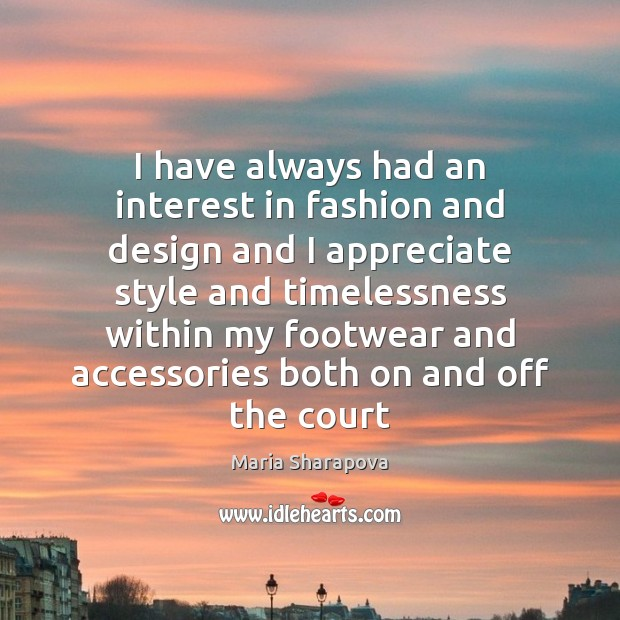 I have always had an interest in fashion and design and I Maria Sharapova Picture Quote