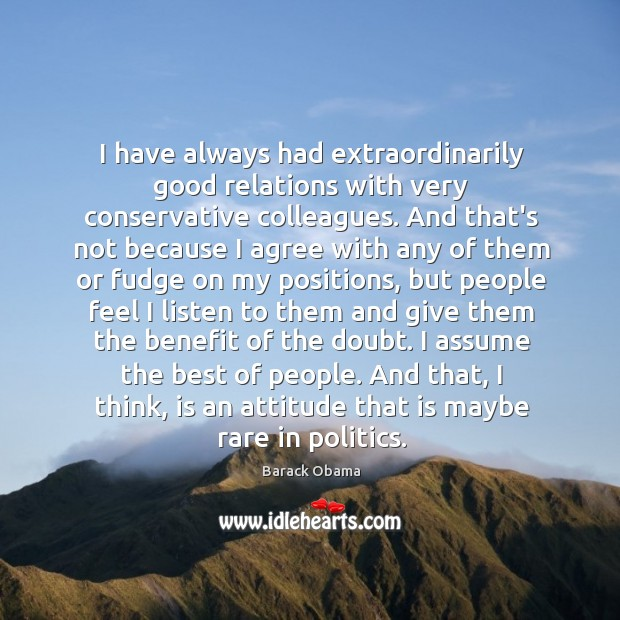 Image, I have always had extraordinarily good relations with very conservative colleagues. And