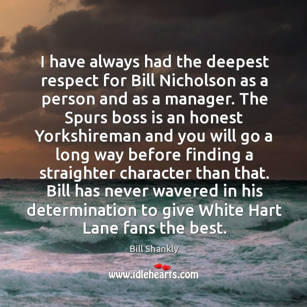 I have always had the deepest respect for Bill Nicholson as a Image