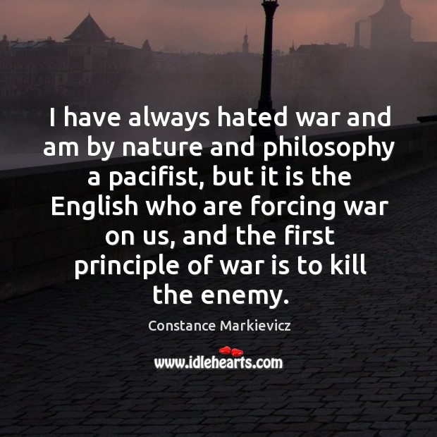 I have always hated war and am by nature and philosophy a Image