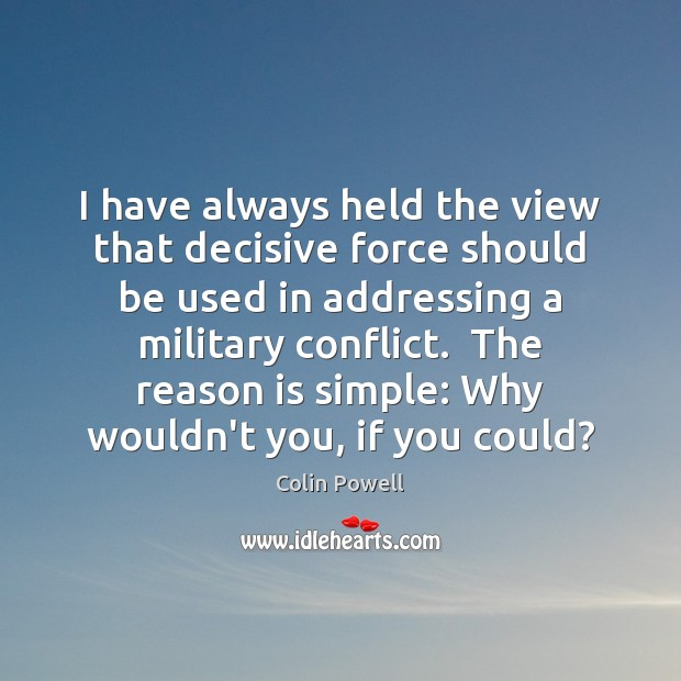 I have always held the view that decisive force should be used Image