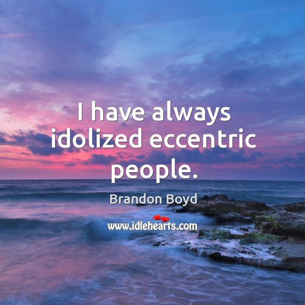 I have always idolized eccentric people. Image