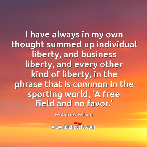 Image, I have always in my own thought summed up individual liberty, and