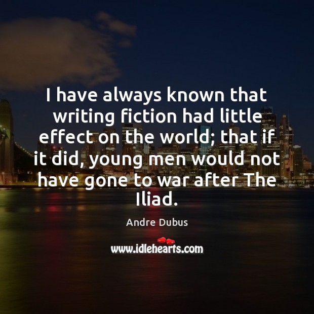Image, I have always known that writing fiction had little effect on the