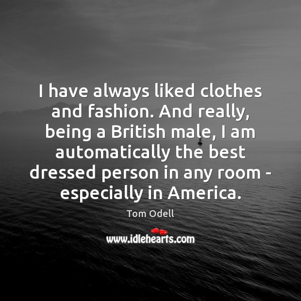 Image, I have always liked clothes and fashion. And really, being a British