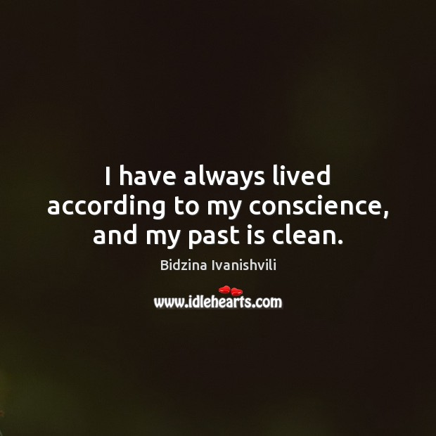 Image, I have always lived according to my conscience, and my past is clean.
