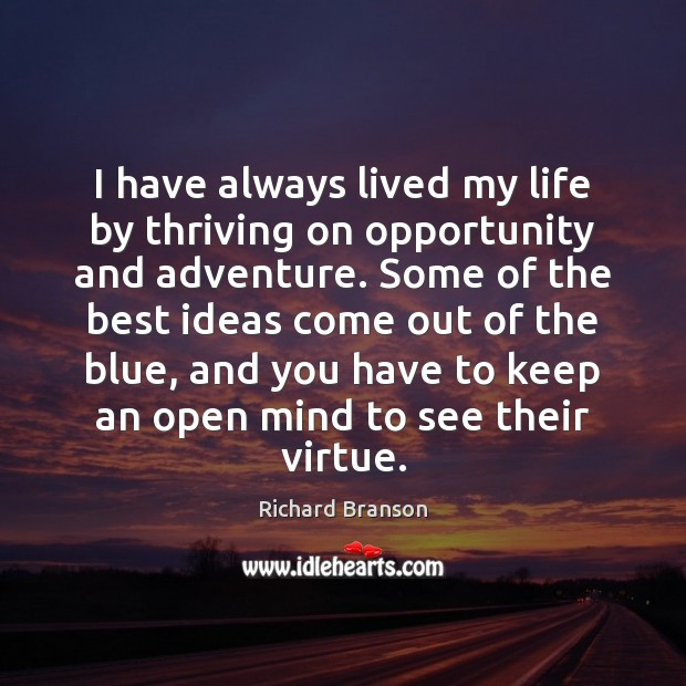 I have always lived my life by thriving on opportunity and adventure. Image