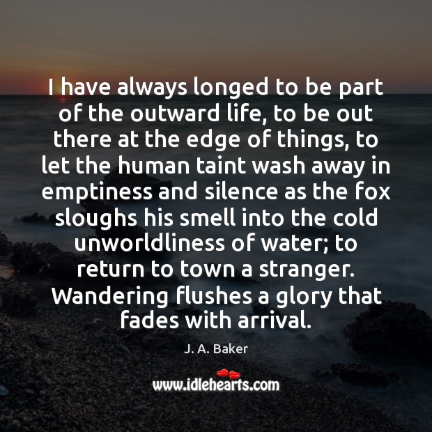 I have always longed to be part of the outward life, to Image
