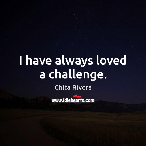 Image, I have always loved a challenge.