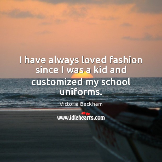 I have always loved fashion since I was a kid and customized my school uniforms. Image