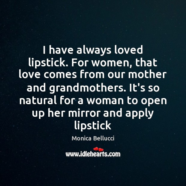 I have always loved lipstick. For women, that love comes from our Monica Bellucci Picture Quote