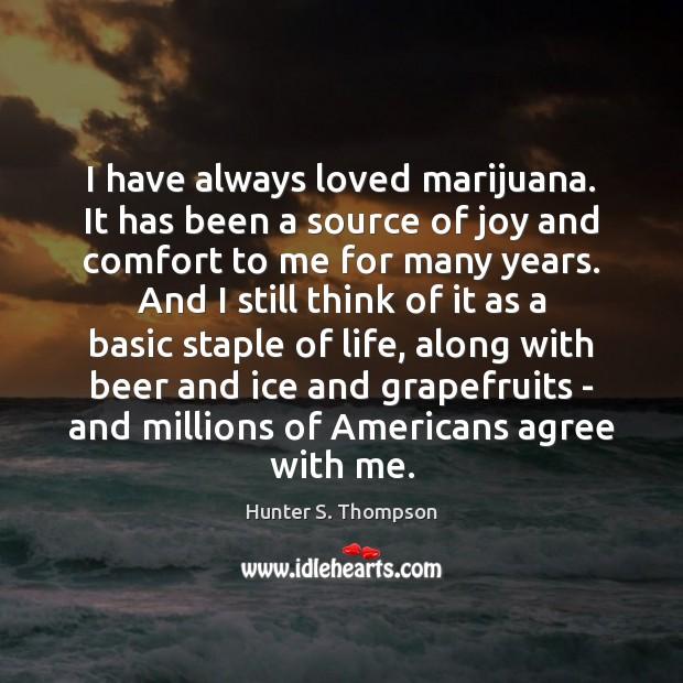 I have always loved marijuana. It has been a source of joy Image