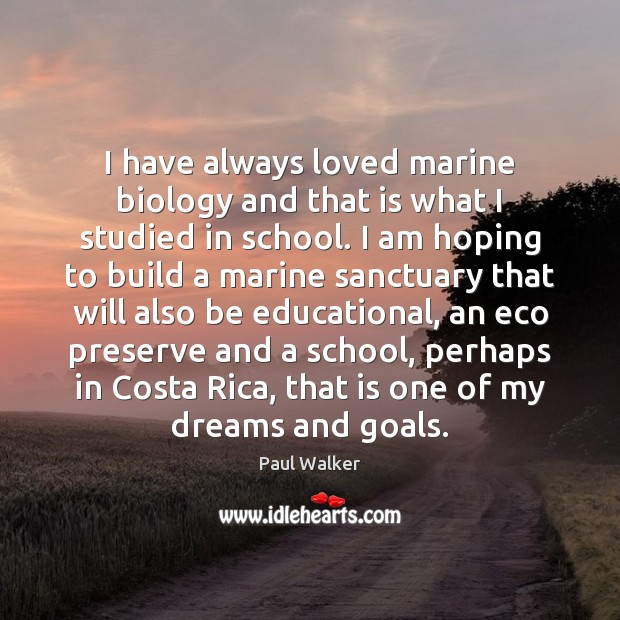 I have always loved marine biology and that is what I studied Paul Walker Picture Quote