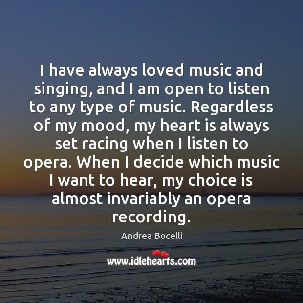 I have always loved music and singing, and I am open to Andrea Bocelli Picture Quote