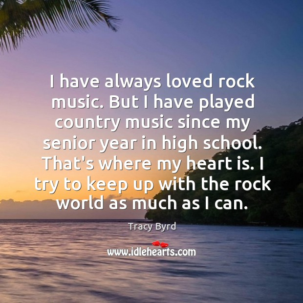 I have always loved rock music. But I have played country music Image