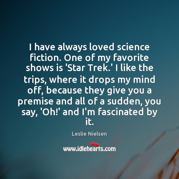 I have always loved science fiction. One of my favorite shows is Leslie Nielsen Picture Quote