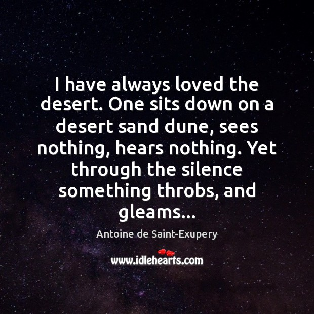 Image, I have always loved the desert. One sits down on a desert