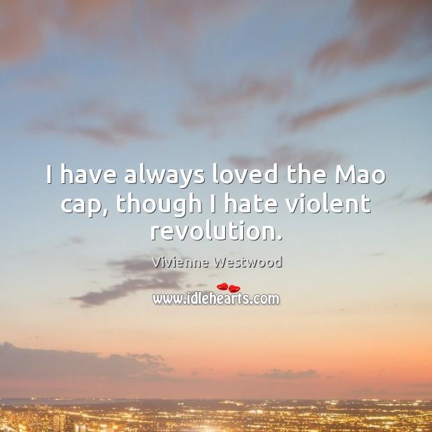 I have always loved the Mao cap, though I hate violent revolution. Image