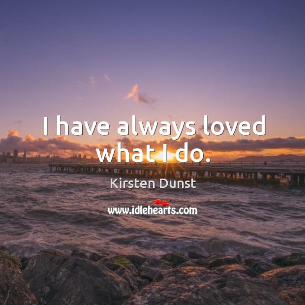 I have always loved what I do. Image