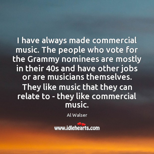 Image, I have always made commercial music. The people who vote for the