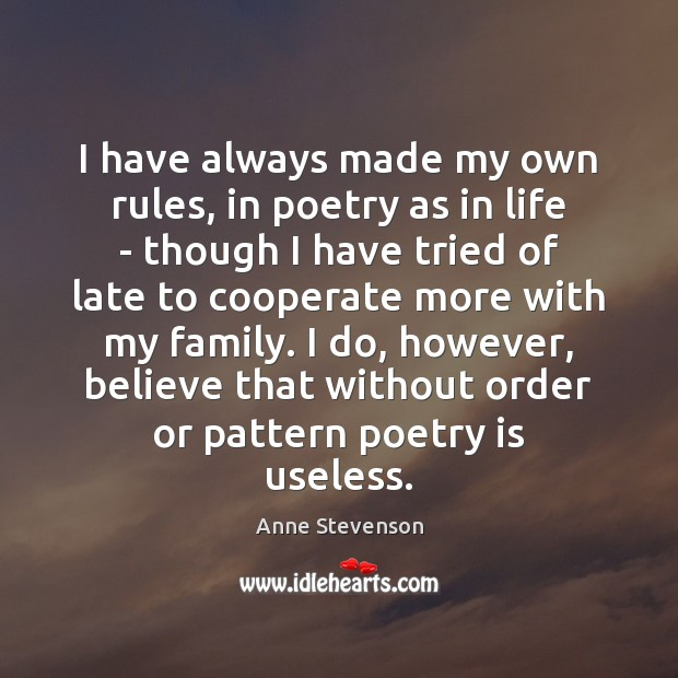 I have always made my own rules, in poetry as in life Cooperate Quotes Image