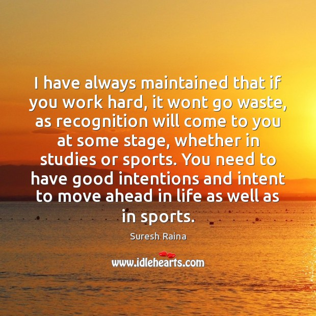 I have always maintained that if you work hard, it wont go Good Intentions Quotes Image
