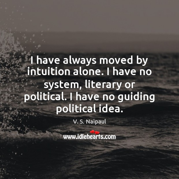 I have always moved by intuition alone. I have no system, literary Alone Quotes Image