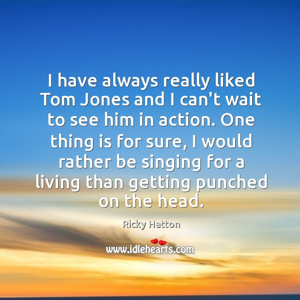 Image, I have always really liked Tom Jones and I can't wait to