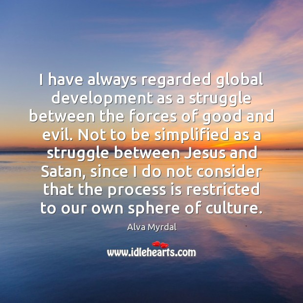Image, I have always regarded global development as a struggle between the forces