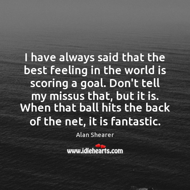 I have always said that the best feeling in the world is Image