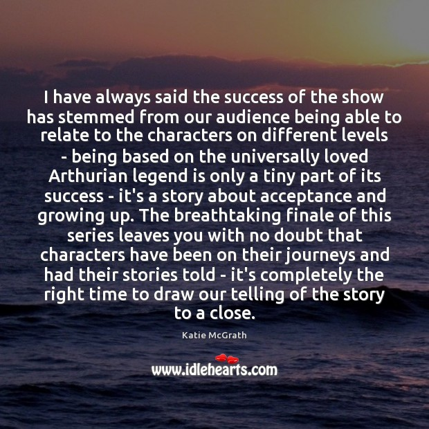 Image, I have always said the success of the show has stemmed from
