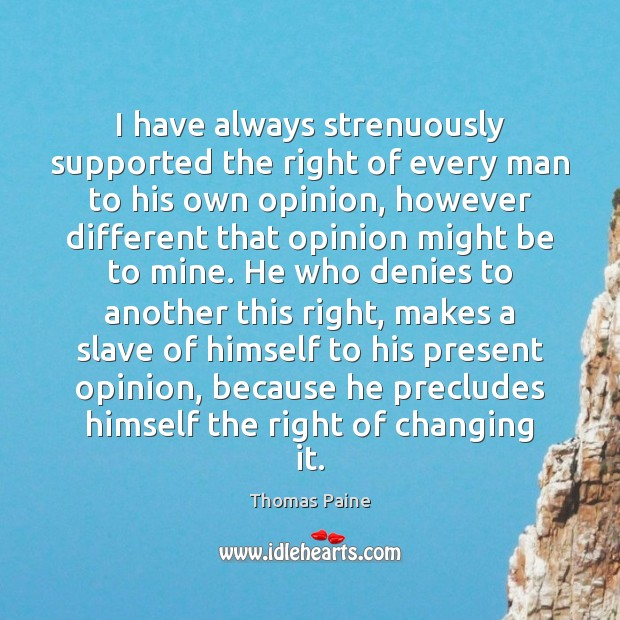 Image, I have always strenuously supported the right of every man to his