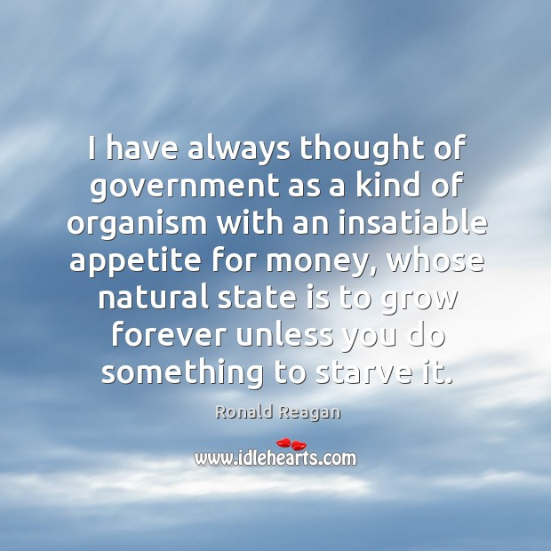 I have always thought of government as a kind of organism with Image