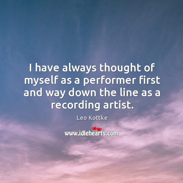 I have always thought of myself as a performer first and way down the line as a recording artist. Image