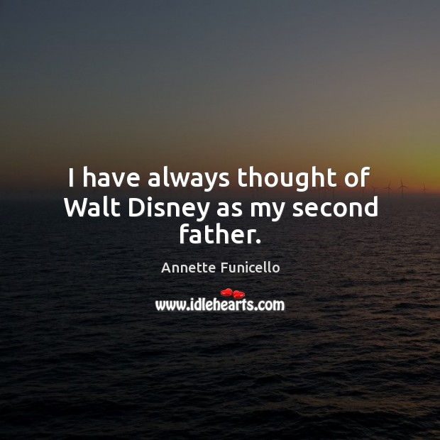 I have always thought of Walt Disney as my second father. Image
