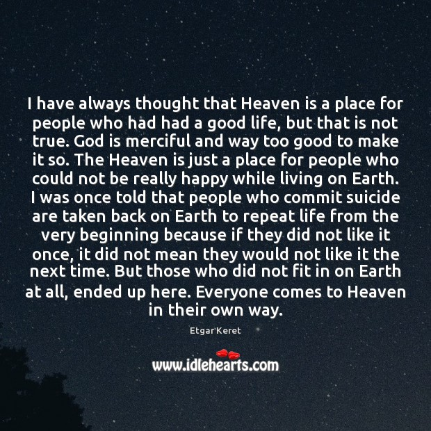 I have always thought that Heaven is a place for people who Etgar Keret Picture Quote
