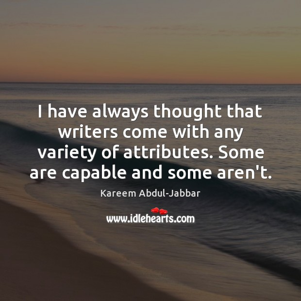 I have always thought that writers come with any variety of attributes. Kareem Abdul-Jabbar Picture Quote