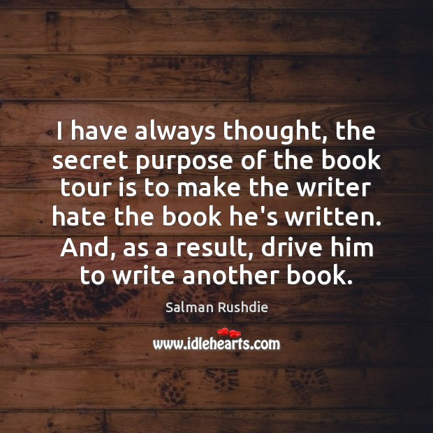 Image, I have always thought, the secret purpose of the book tour is