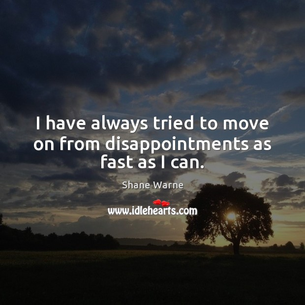 I have always tried to move on from disappointments as fast as I can. Image