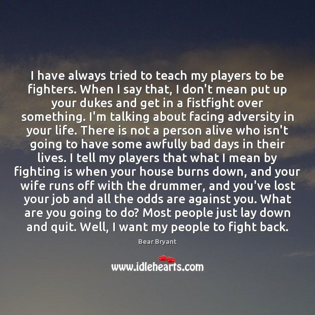 I have always tried to teach my players to be fighters. When Image