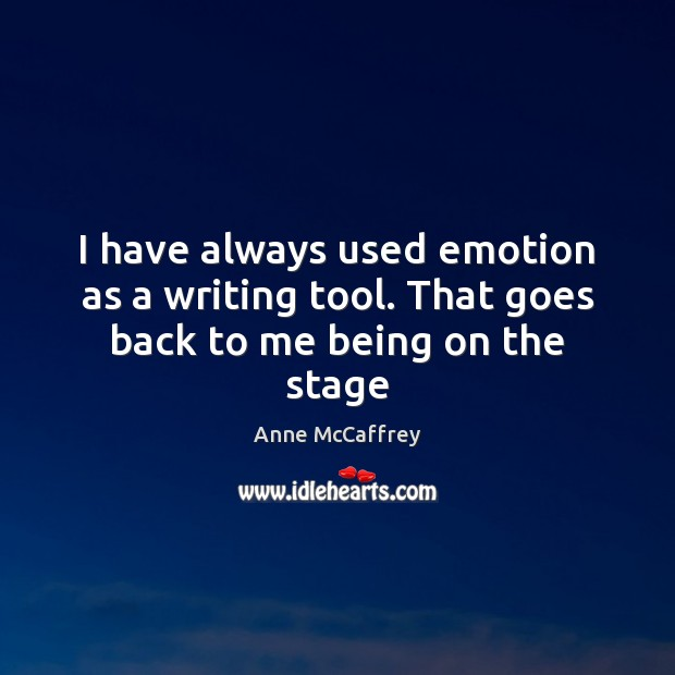 Image, I have always used emotion as a writing tool. That goes back to me being on the stage