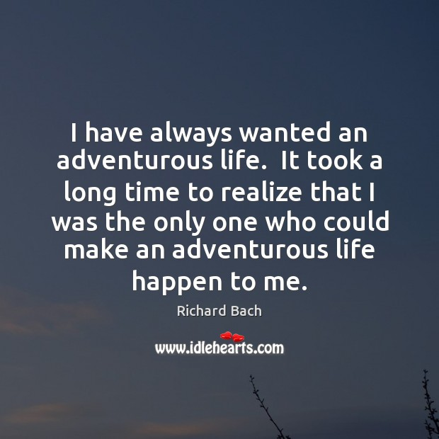 I have always wanted an adventurous life.  It took a long time Richard Bach Picture Quote