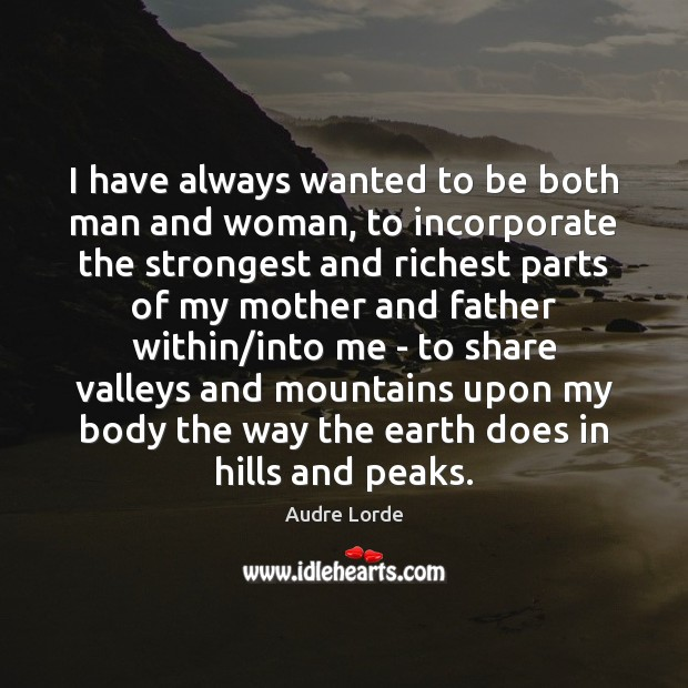 I have always wanted to be both man and woman, to incorporate Audre Lorde Picture Quote