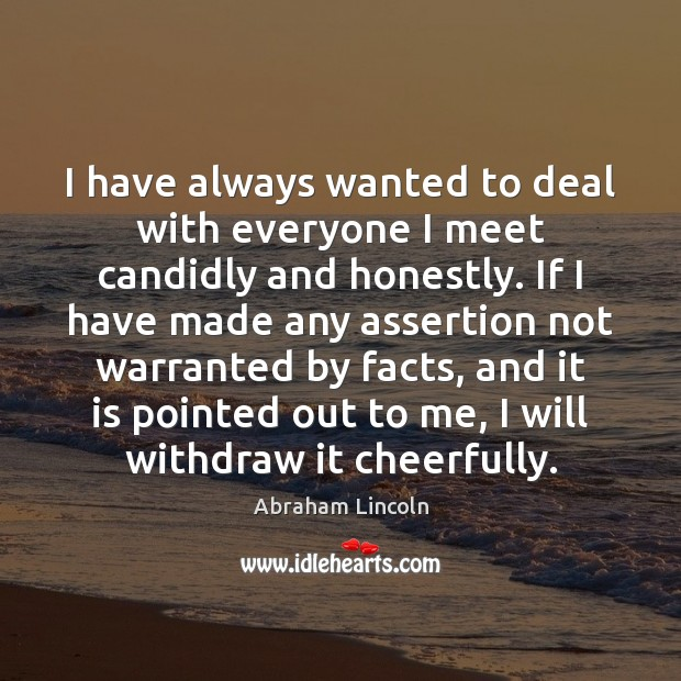 I have always wanted to deal with everyone I meet candidly and Image