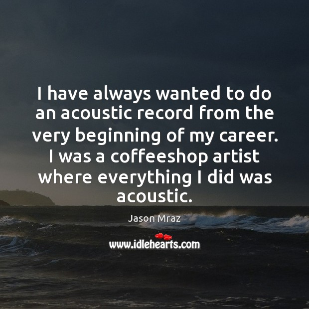 Image, I have always wanted to do an acoustic record from the very