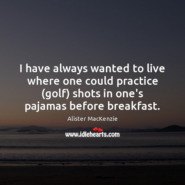 Image, I have always wanted to live where one could practice (golf) shots