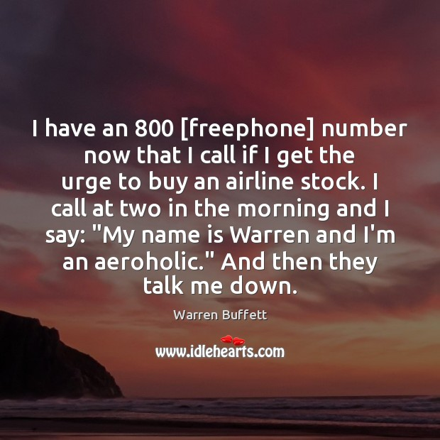 I have an 800 [freephone] number now that I call if I get Image